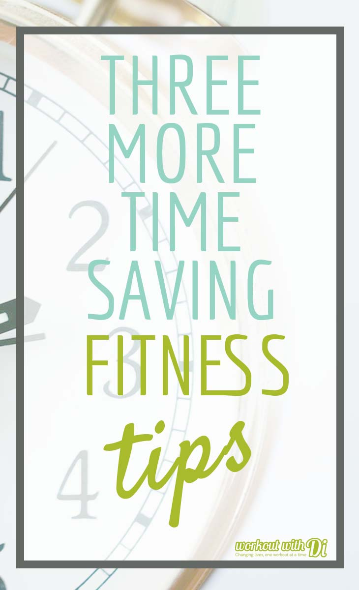 3 More Time Saving Fitness Tips
