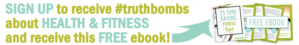 sign up to receive #truthbombs about health and fitness