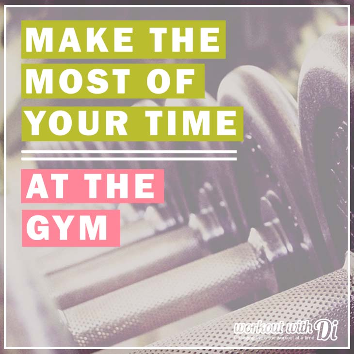 MAKE MOST OF GYM TIME
