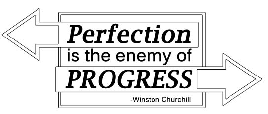 perfection is the enemy of progress - winston churchill