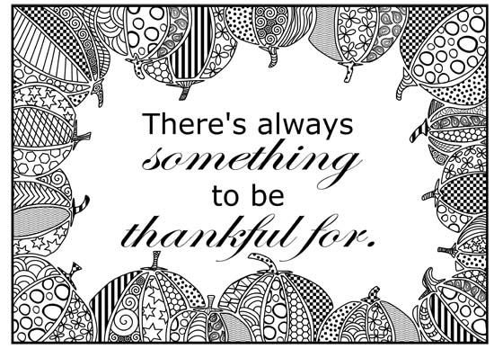 """""""There is always something to be thankful for"""" coloring page outline."""