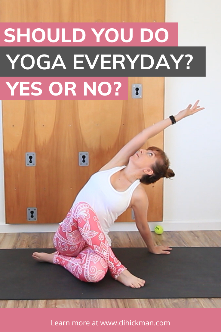 Should you do yoga everyday? Yes or no?