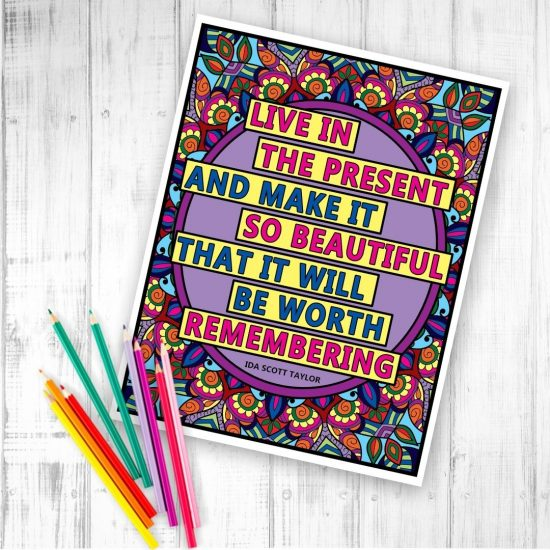live in the present and make it so beautiful that it will be worth remembering