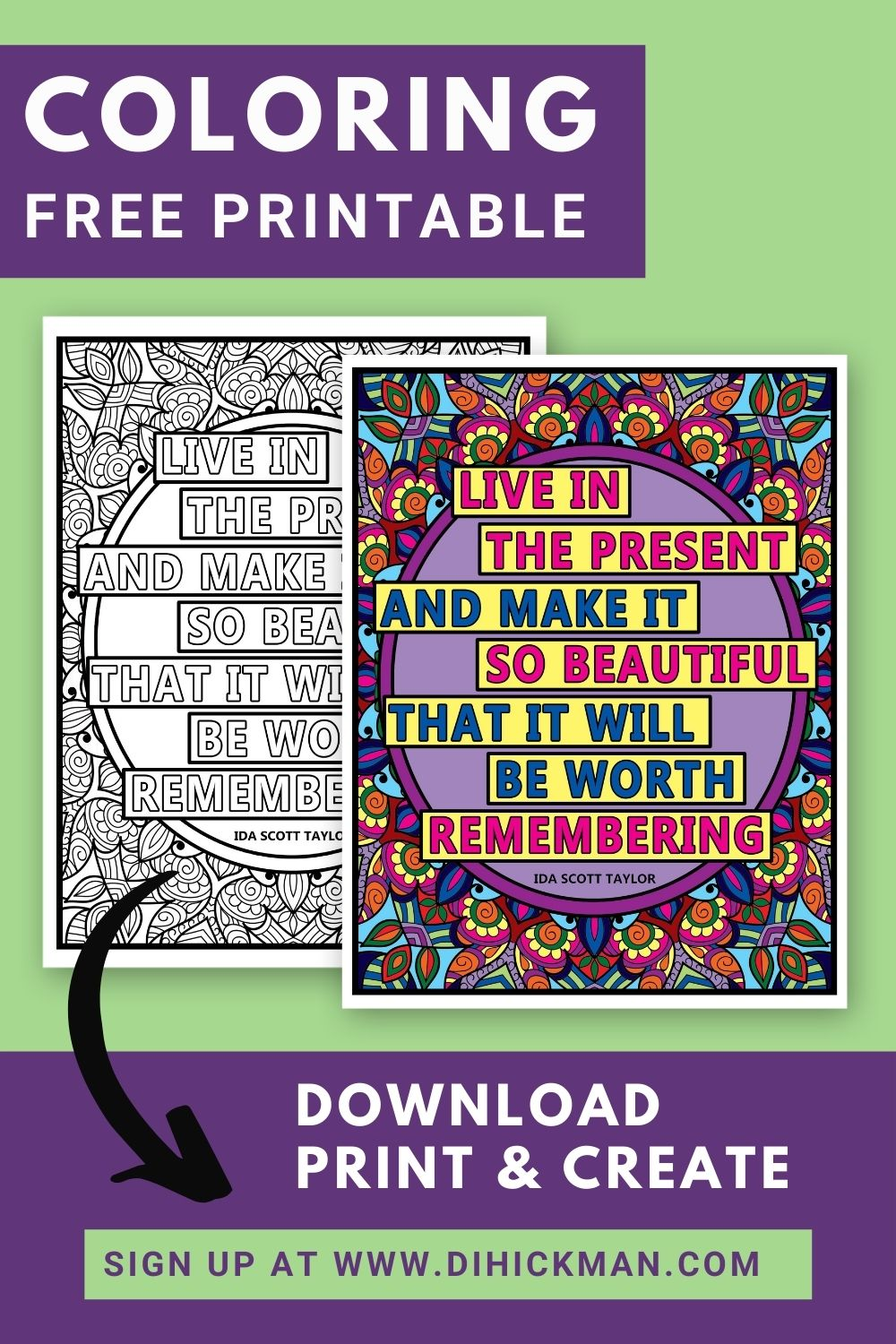 Coloring free printable. live in the present and make it so beautiful that it will be worth remembering. Download print & create.